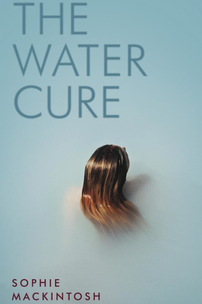 Book cover for The Water Cure, by Sophie Mackintosh