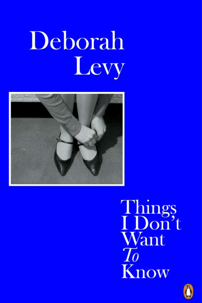 Book cover of Things I don't want to know by Deborah Levy