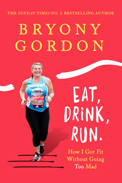 Book cover of Bryony Gordon, Eat, Drink, Run.
