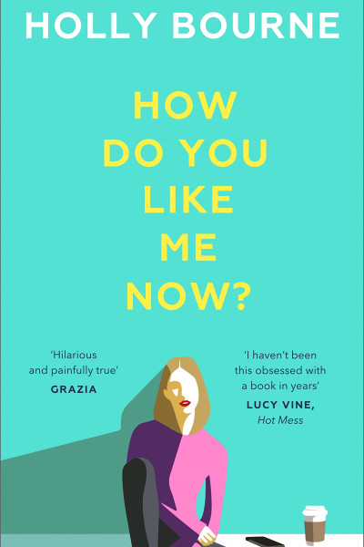 Book cover: How do you like me now?, by Holly Bourne